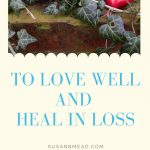 To Love Well and Heal in Loss
