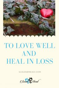 To love well and heal in loss is hard, yet God has a plan for you.