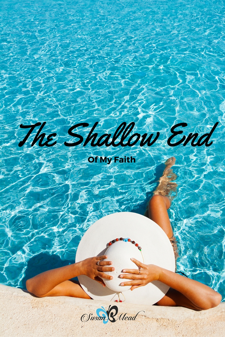 Shallow end of our faith - will we go deeper, digging into God's word, sitting still with Him, letting Him speak to us and our situation? Or check it off?
