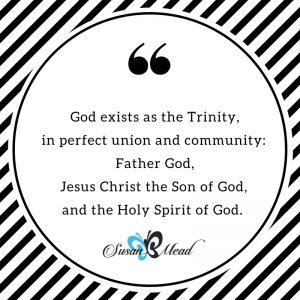 Three. The number of completion. Unity. Community. God exists as the Trinity, in union and community with the Father, the Son, and the Holy Spirit. Join us at SusanBMead.com/three.