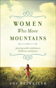 """""""Women Who Move Mountains"""" by Sue Detweiler is a book brimming with the power of prayer and praise. FYI - YOU are the mountain mover. www.SueDetweiler.com"""