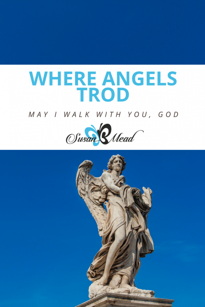 """Have you ever thought about walking where God's angels trod? """"Come to Me and see,"""" our Holy God invites us to come to Him and walk where His angels trod."""