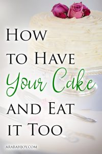 Have you ever wondered how to have your cake and eat it too? In this encouraging post, author Susan B. Mead shows us how we can do just that!