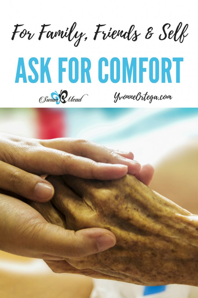 If you find yourself facing a difficult time with the loss of a loved one and the pending death of another learn to ask for comfort. How long will you wait?