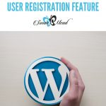 4 Reasons to Use The Powerful User Registration Feature
