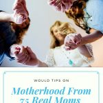 75 Motherhood Tips From Experienced Moms to Help You