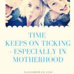 Time Keeps on Ticking Especially During Motherhood