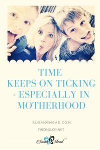 Time keeps on ticking during motherhood.