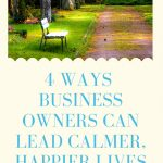 4 Powerful Ways Business Owners Can Lead Calmer, Happier Lives