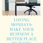 Loving Mondays: Make Your Business a Better Place to Work