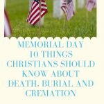 10 Things Christians Should Know about Death, Burial and Cremation