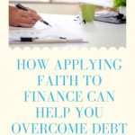 How Applying Faith to Finance Can Help You Overcome Debt