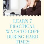 Learn 7 Practical Ways to Cope During Hard Times