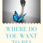 Where Do You Want To Be?