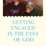 Getting Engaged in the Eyes of God
