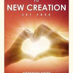 A Powerful Move From New Age To New Creation – Set Free