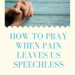 How to Pray When Pain Leaves Us Speechless