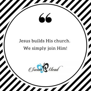 Jesus builds His church. We simply join Him!