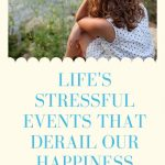 Life's Stressful Events That Derail Our Happiness