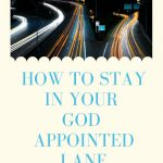 How to Stay in Your God Appointed Lane