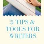 5 Proven, Practical Tips & Tools for Writers