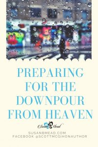 Have you Thought to Prepare for the Downpour from Heaven