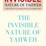 The Indescribable Invisible Nature of Yahweh